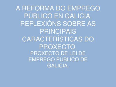 A reforma do emprego público en Galicia: reflexións sobre as principais características do proxecto  - O Estatuto básico do empregado público: reflexións, estado da cuestión e impacto da crise